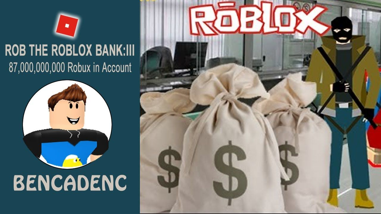 Rob The Roblox Bank Stealing 87 000 000 000 Robux Be The