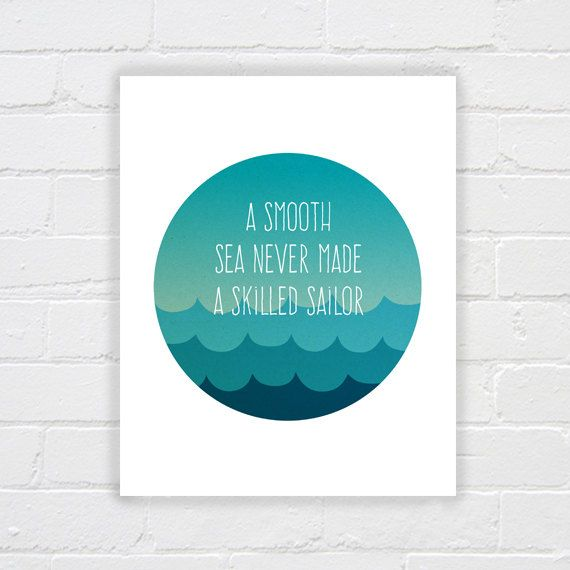 A smooth sea never made a skilled sailor by WhereisAlex on Etsy, $5.00