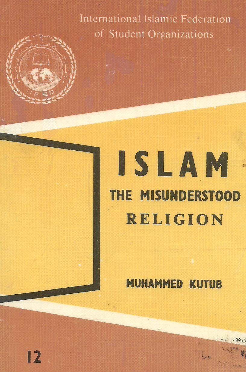 ISLAM MISUNDERSTOOD RELIGION Muhammad Qutb