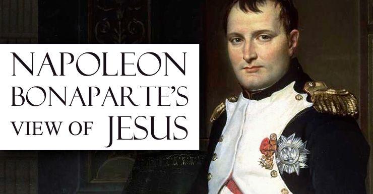 Napoleon Bonaparte S View Of Jesus Napoleon Bonaparte Napoleon Jesus