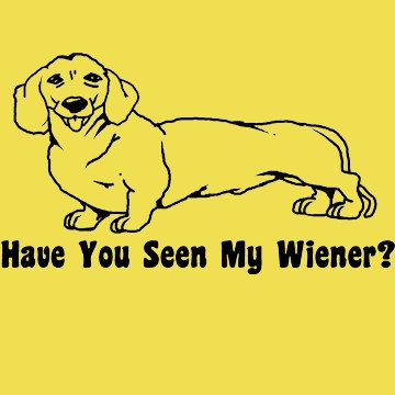 Have You Seen My Wiener Funny Hot Dog Daschund By Bigtimeteez