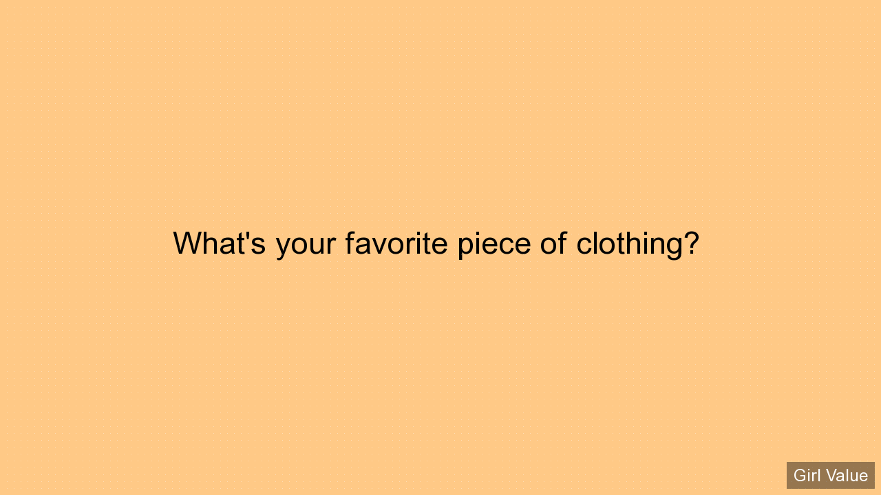 What's your favorite piece of clothing?