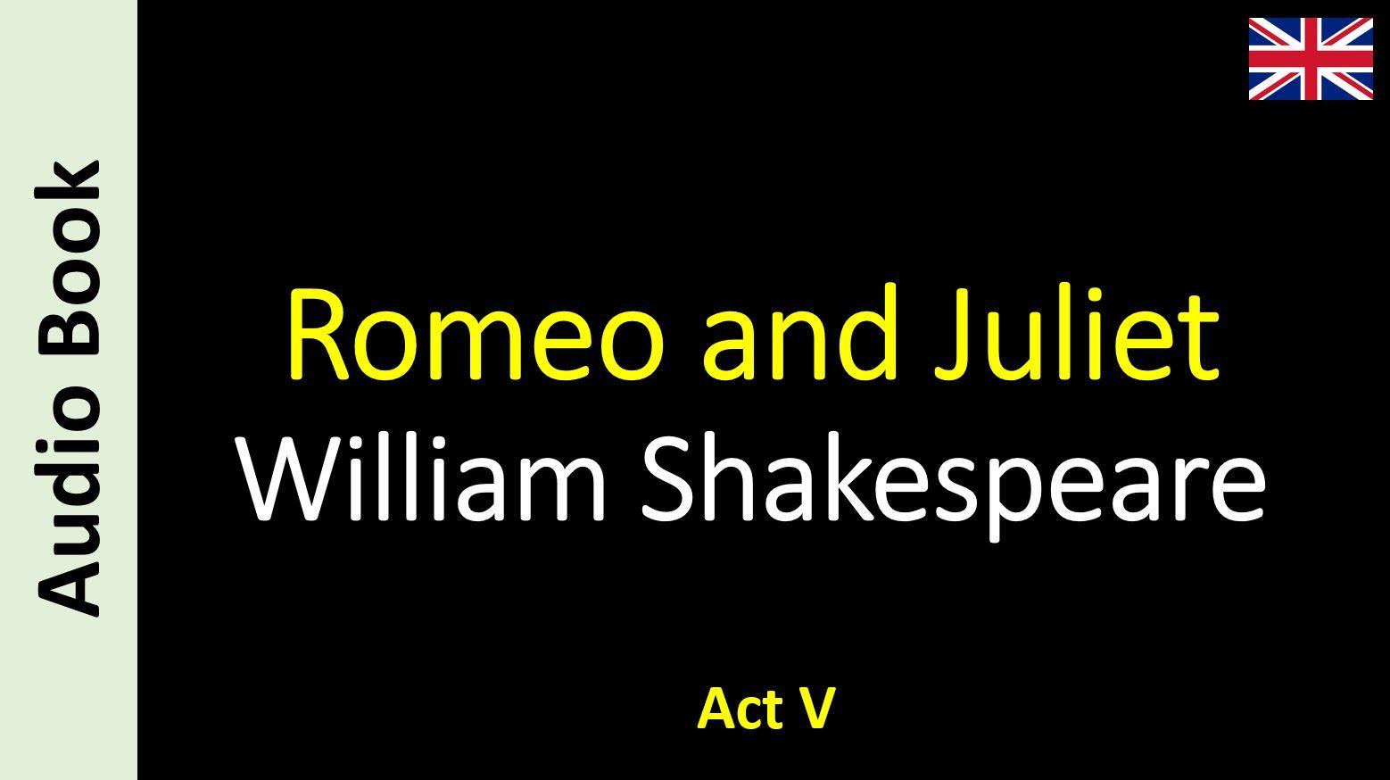 William Shakespeare - Romeo and Juliet - 05 / 05