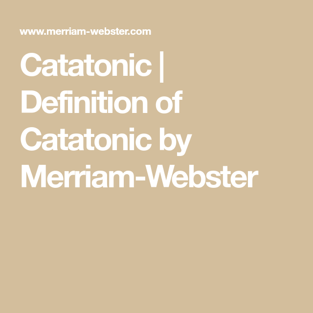 Catatonic Definition Of Catatonic By Merriam Webster Rhyming Dictionary Synonyms And Antonyms Definitions