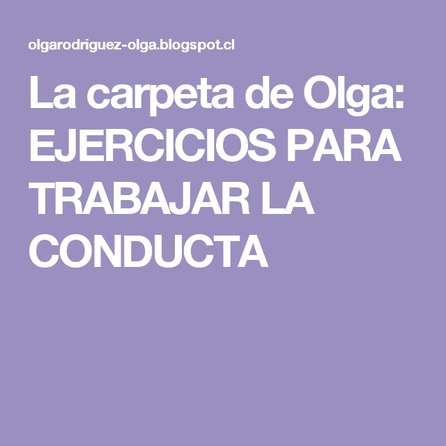 La carpeta de Olga: EJERCICIOS PARA TRABAJAR LA CONDUCTA