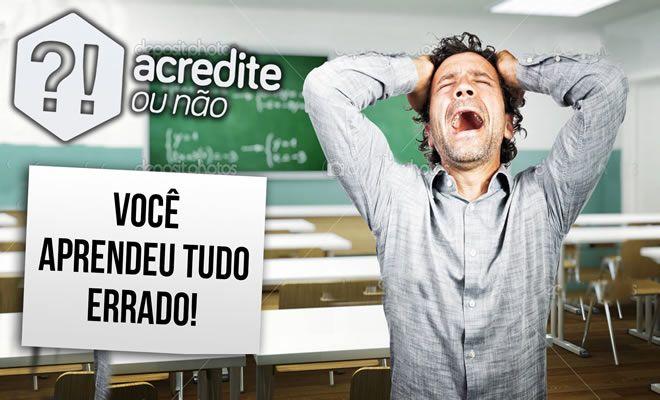 8 mentiras que as escolas te contaram >> http://www.tediado.com.br/09/8-mentiras-que-as-escolas-te-contaram/