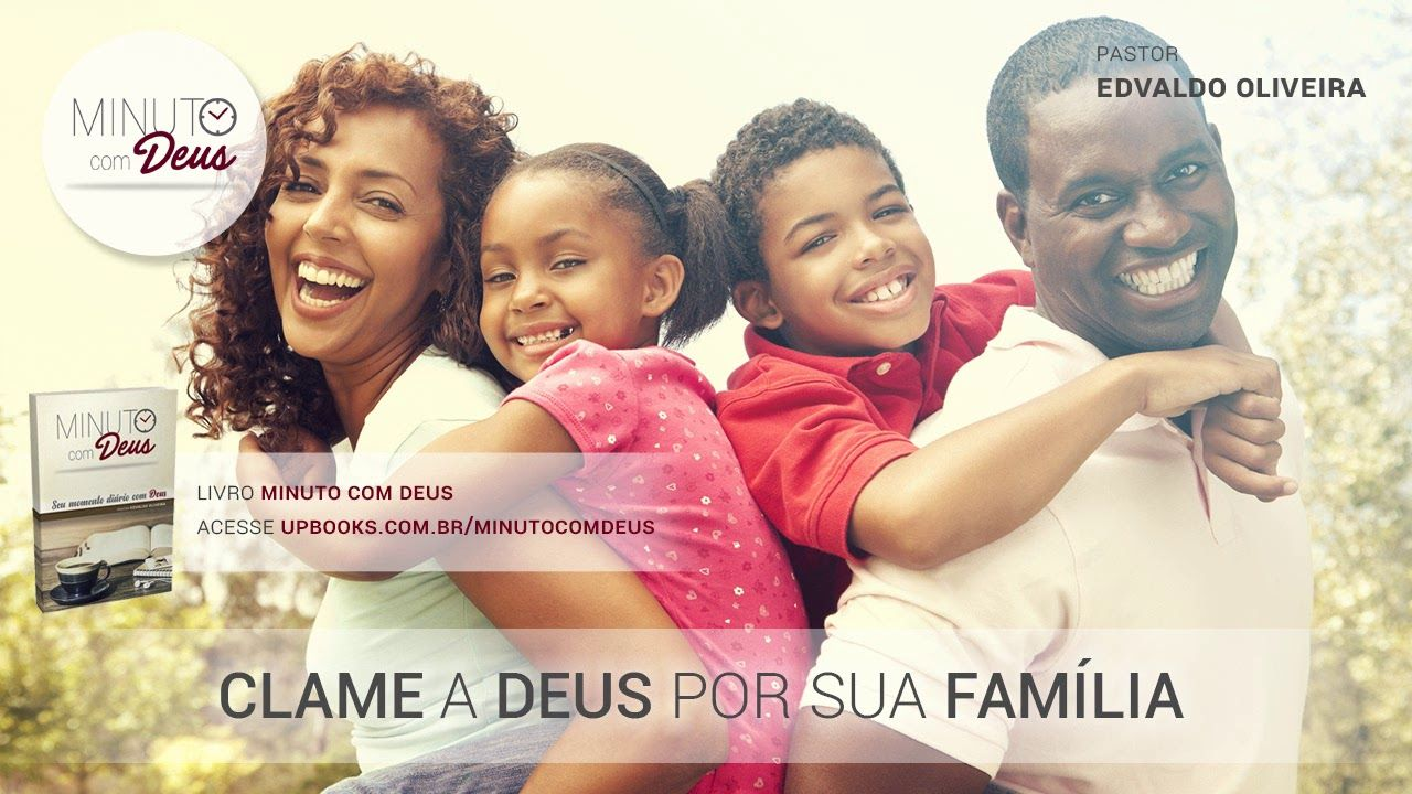 Clame A Deus Por Sua Familia Youtube Minuto Com Deus Deus E