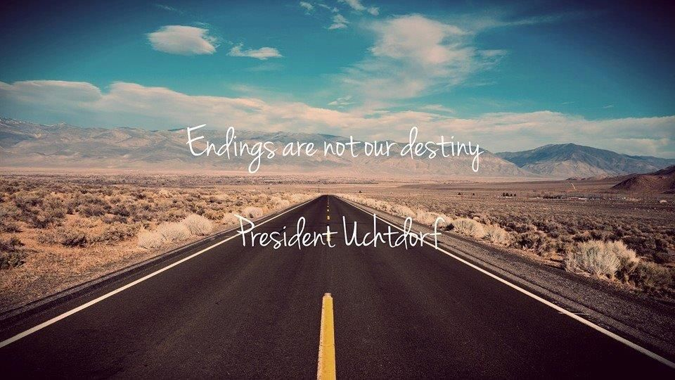 """<3 """"Endings are not our destiny"""" -President Dieter F. Uchdtorf (LDS quote, #ldsconf 2014)"""