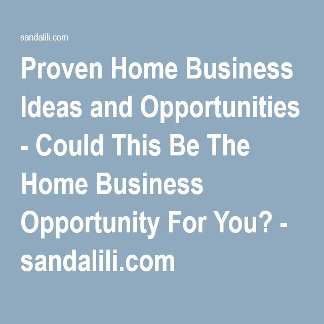 Proven Home Business Ideas And Opportunities Could This Be The