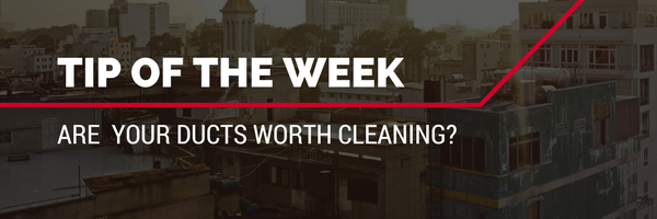 Tip Of The Week Do you need to clean your Air Ducts