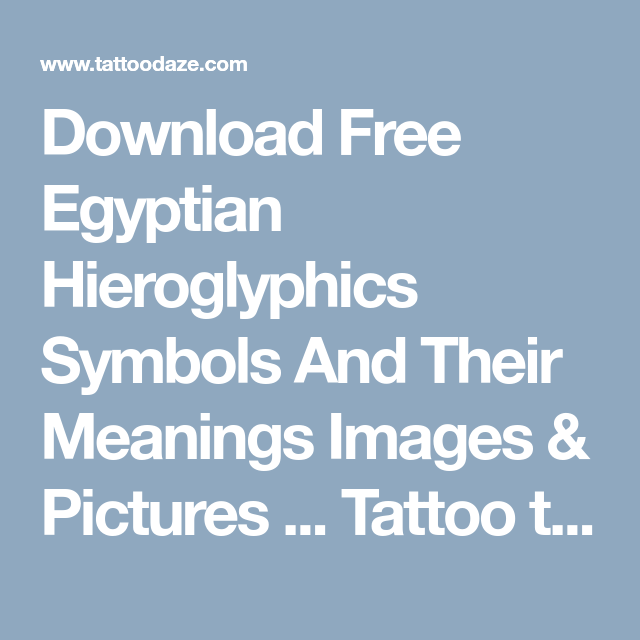 Download Free Egyptian Hieroglyphics Symbols And Their Meanings