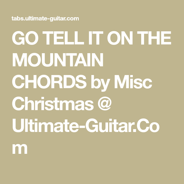 GO TELL IT ON THE MOUNTAIN CHORDS by Misc Christmas @ Ultimate ...