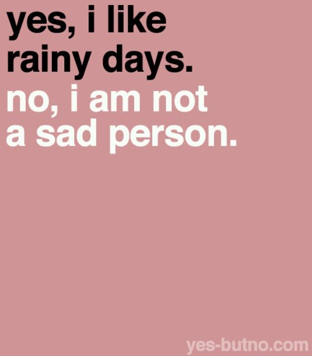 Who said that liking rain means your a sad person?!? For me, I\'m ...