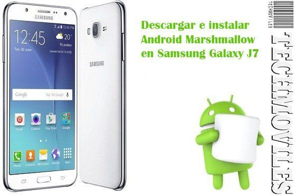 Descargar e instalar Android Marshmallow Samsung Galaxy J7