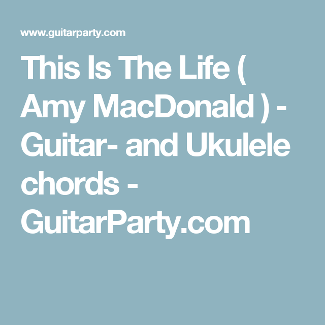 This Is The Life ( Amy MacDonald ) ‒ Guitar- and Ukulele chords ...