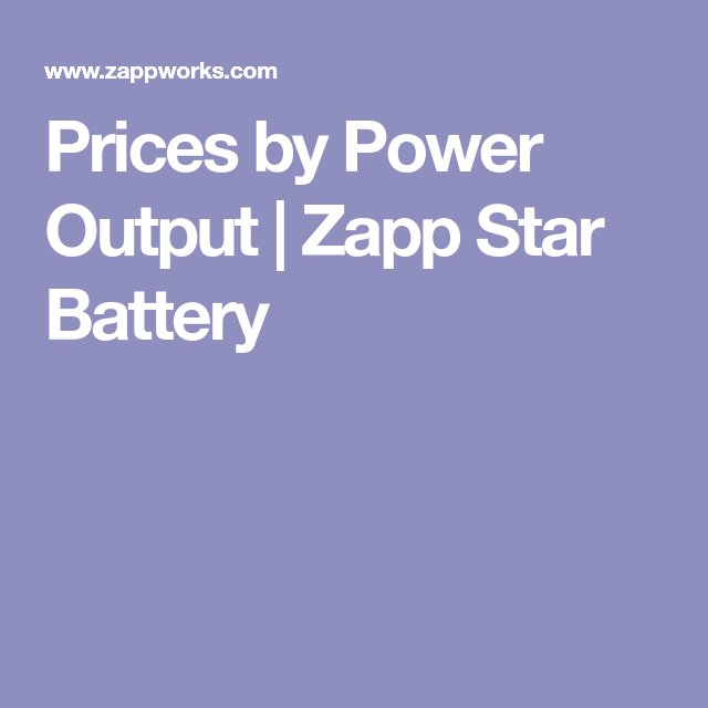 Prices by Power Output | Zapp Star Battery