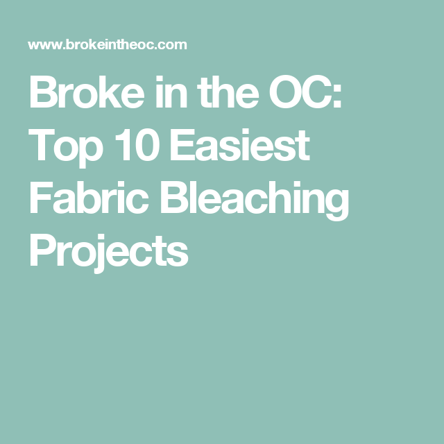 Broke in the OC: Top 10 Easiest Fabric Bleaching Projects