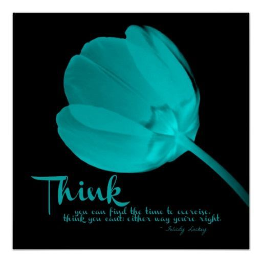 Think you can find the time to exercise, think you can either way youre right. ~ Felicity Luckey > #Fitness #Quote on Tulip Light Blue Think Poster