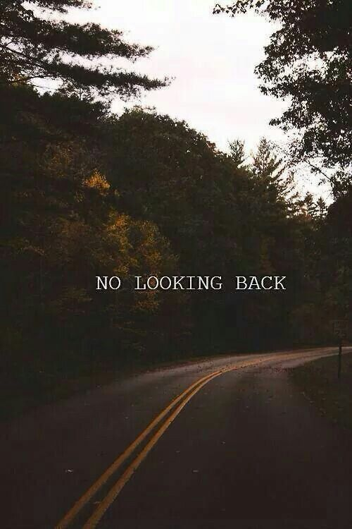 No Looking Back Have A Happy Day Nature Hopes And Dreams