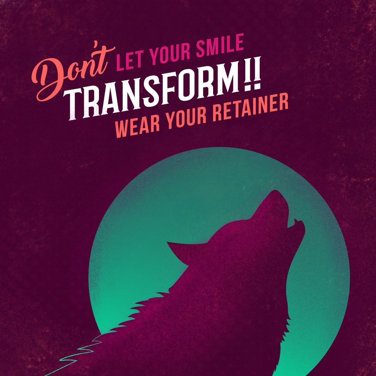 BY NOT WEARING YOUR retainer at night, your teeth are