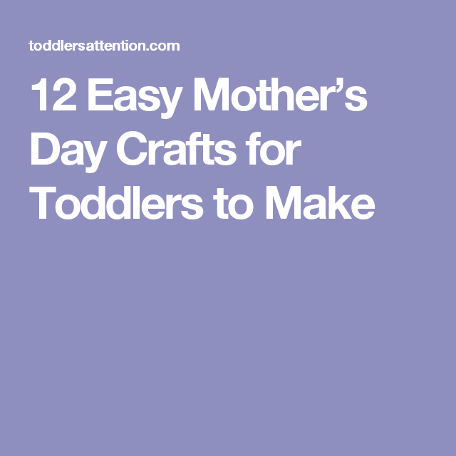 12 Easy Mother S Day Crafts For Toddlers To Make Teacher
