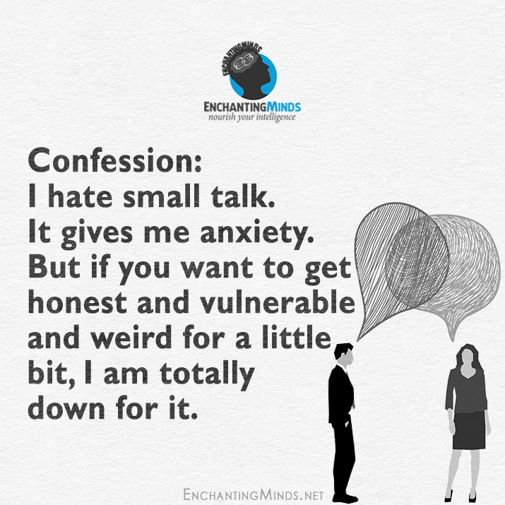 Confession I Hate Small Talk It Gives Me Anxiety But If You Want