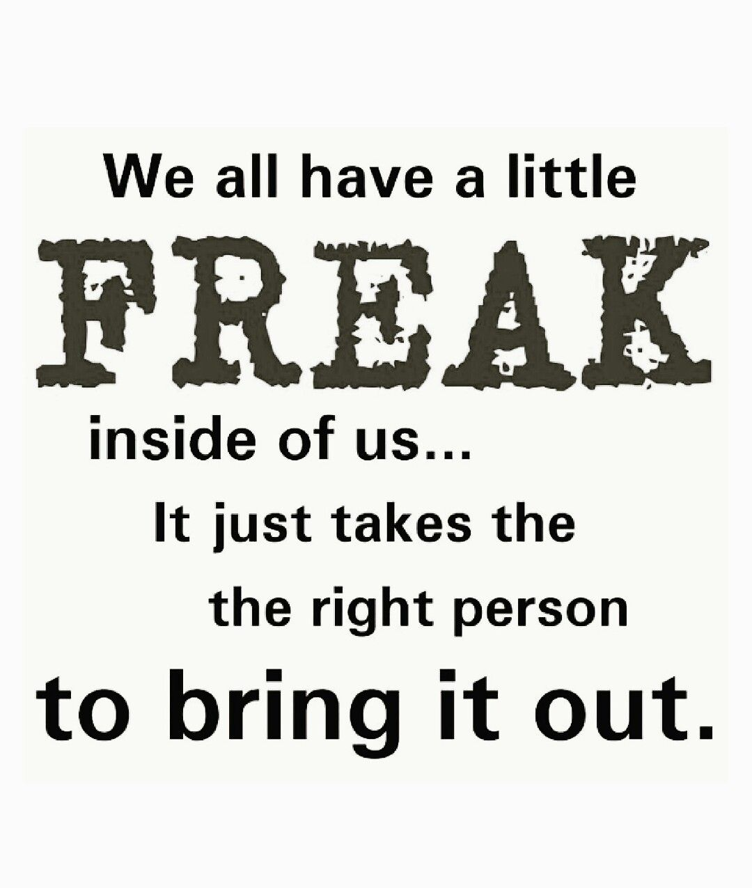 We All Have A Little Freak Inside Of Us It Just Takes The -1102