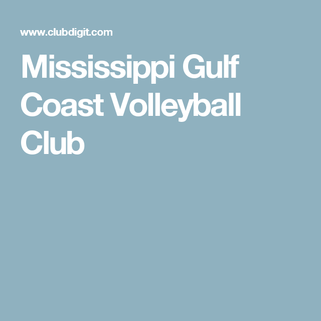 Mississippi Gulf Coast Volleyball Club Gulf Coast Mississippi Biloxi