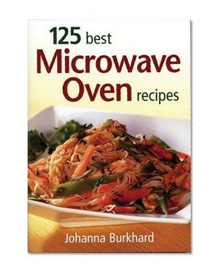 125 Best Microwave Oven Recipes By Johanna Burkhard