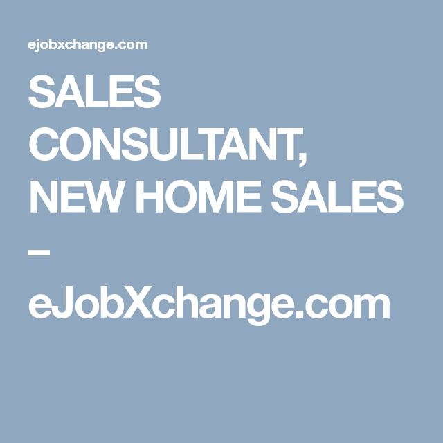 Explore Job Ads, Recruitment Advertising, And More! SALES CONSULTANT, NEW  HOME ...
