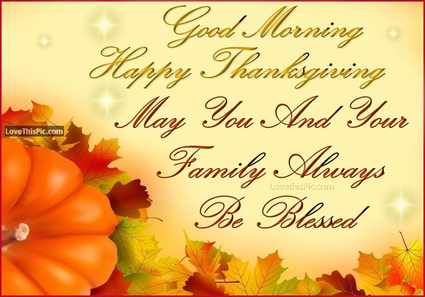 Good Morning Happy Thanksgiving May Your Family Be Blessed