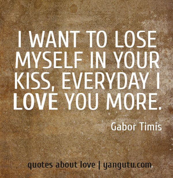 I Want To Lose Myself In Your Kiss, Everyday I Love You