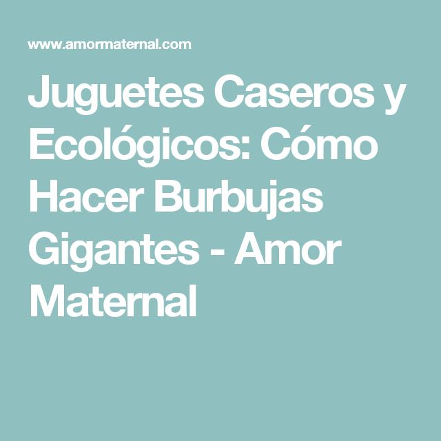 Juguetes Caseros y Ecológicos: Cómo Hacer Burbujas Gigantes - Amor Maternal