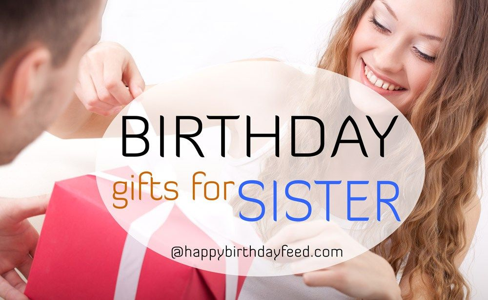 25 Birthday Gifts For Sister