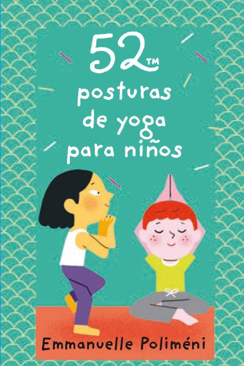 52 Posturas De Yoga Yoga Para Niños Posturas De Yoga Para Niños Juegos De Yoga