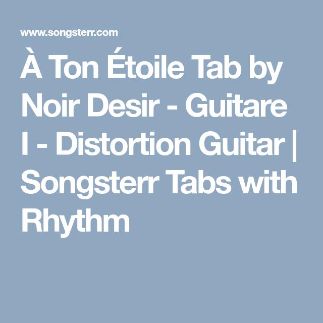À Ton Étoile Tab by Noir Desir - Guitare I - Distortion Guitar ...