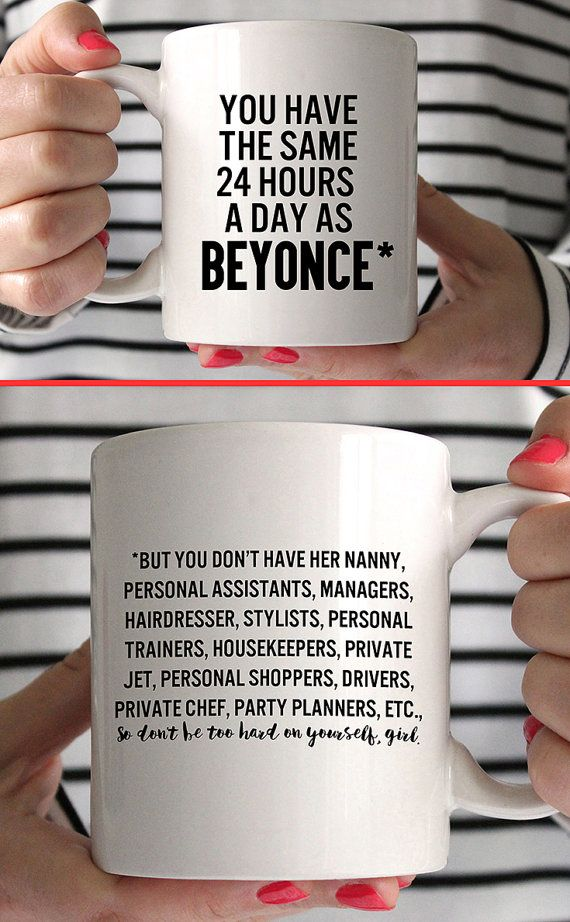 You have the same 24 hours a day as Beyonce. BUT....