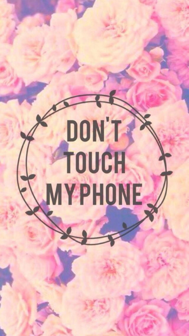 Flower Don T Touch My Phone Dont Touch My Phone Wallpapers Cute Wallpaper For Phone Phone Wallpaper