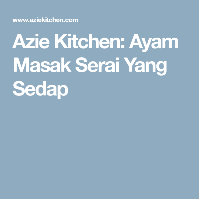 Azie Kitchen Ayam Masak Serai Yang Sedap