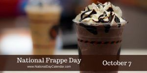 October 7, 2016 – NATIONAL LED LIGHT DAY – NATIONAL FRAPPE DAY – NATIONAL MANUFACTURING DAY