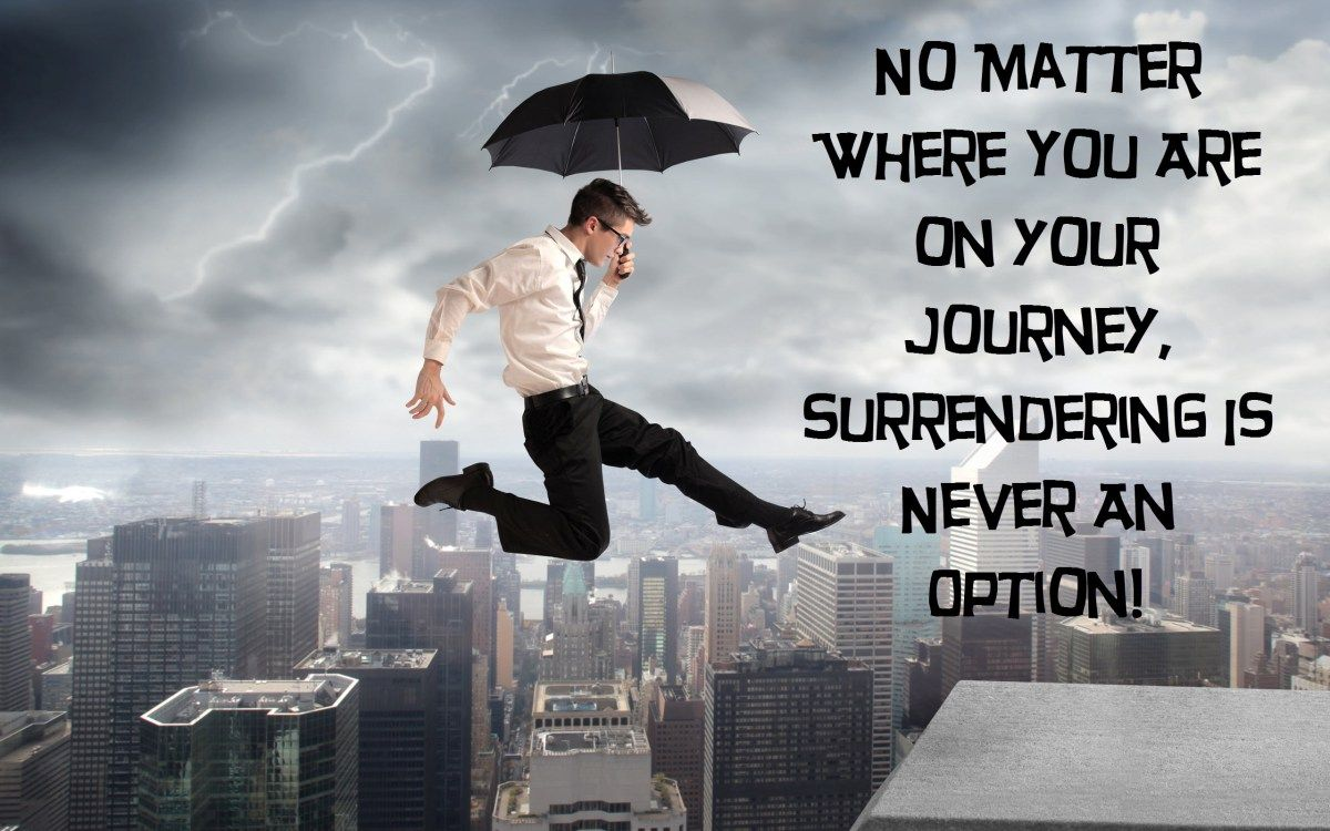 Surrendering when facing hardship should never be an option!