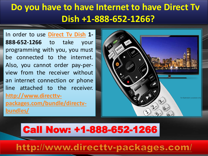Do You Have To Have Internet To Have Direct Tv Dish 1 888 652 1266 In Order To Use Direct Tv Dish 1 888 652 1266 To Take Your Progr Directions Pay Per View Tv
