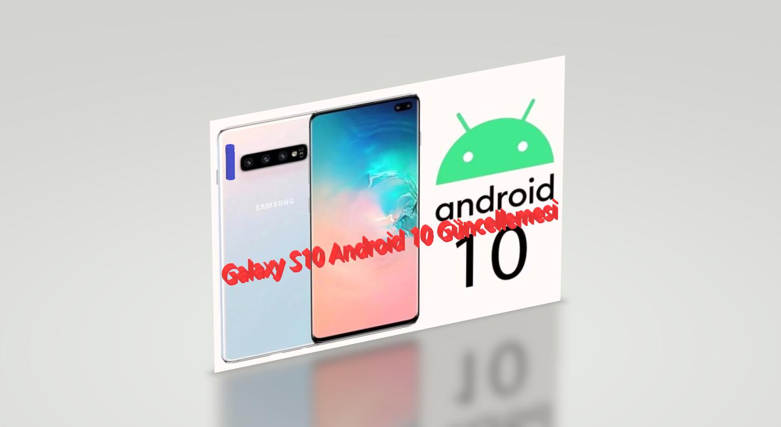 Samsun Galaxy 10 Android 10 Güncellemesi Yüklenecekmi