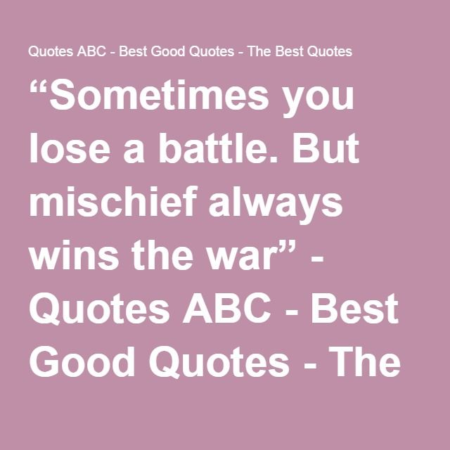 Sometimes You Lose A Battle But Mischief Always Wins The War