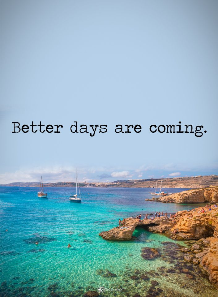 Better Days Are Coming Powerofpositivity Positivewords Positivethinking Inspirationalquote Motivationa Better Days Are Coming Job Motivation Better Day