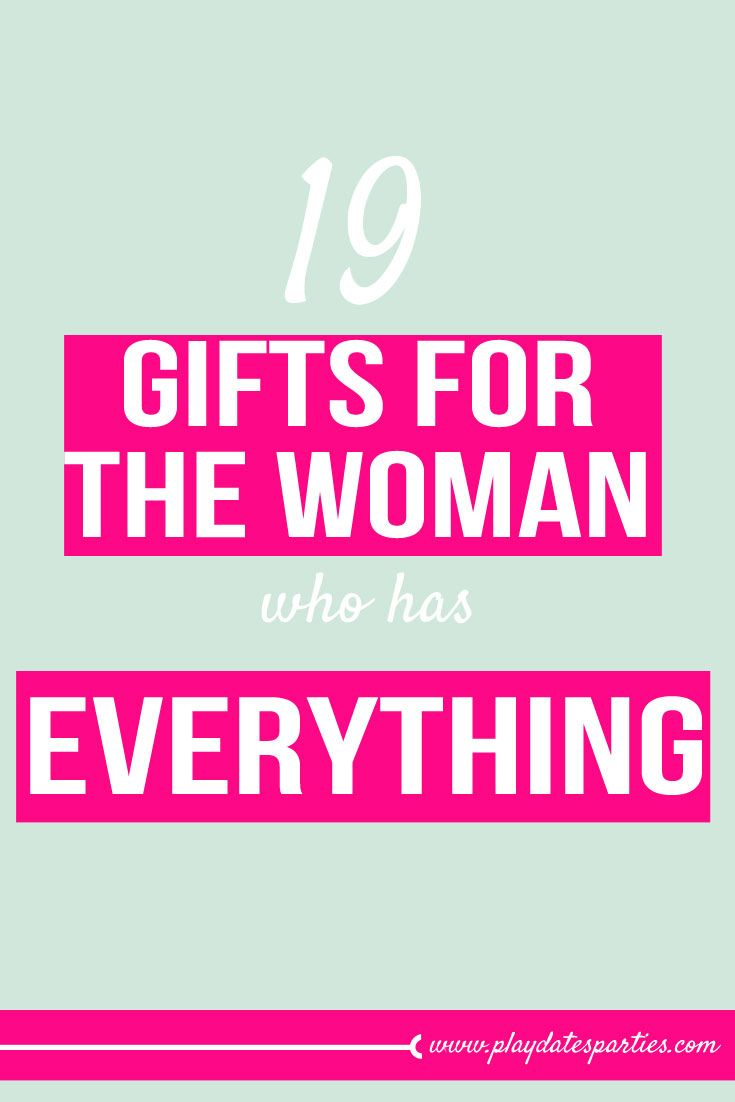 19 gifts for the woman who has everything gifts for