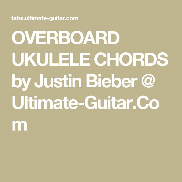 OVERBOARD UKULELE CHORDS by Justin Bieber @ Ultimate-Guitar.Com ...
