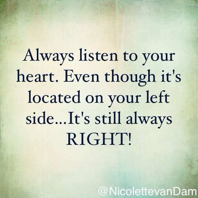 Always Listen To Your Heart Even Though Its Located On Your Left