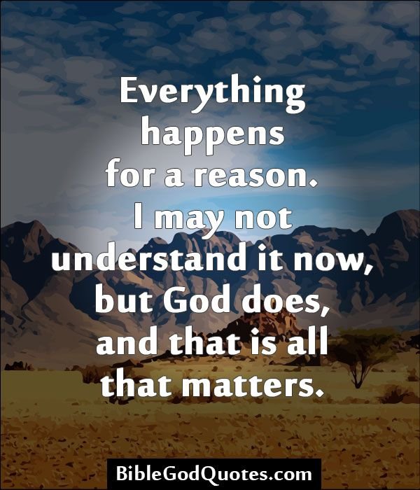 Everything Happens For A Reason Bible And God Quotes
