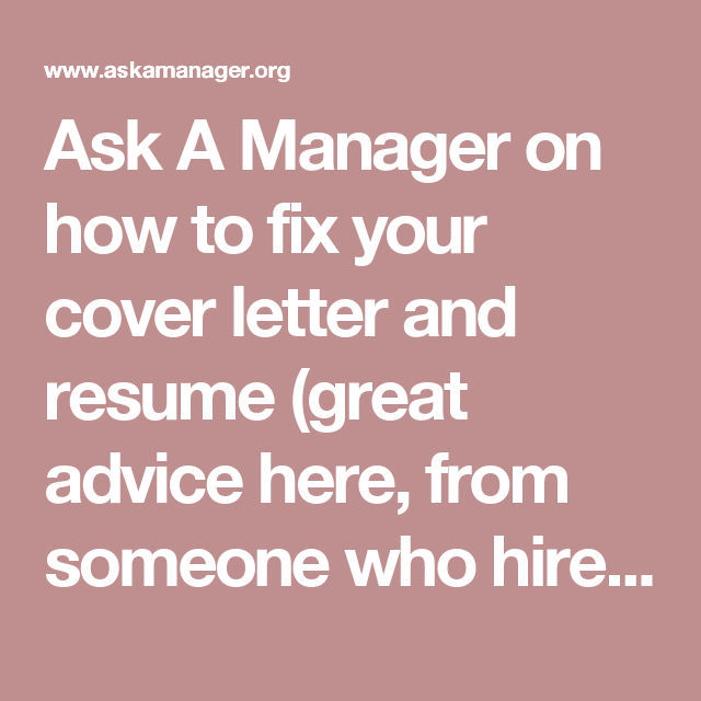 Ask A Manager On How To Fix Your Cover Letter And Resume Great Advice Here From Someone Who Hires